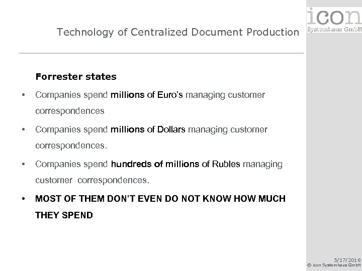 Technology of Centralized Document Production Forrester states • Companies spend millions of Euro's managing