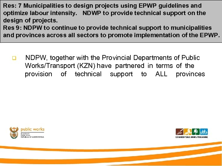 Res: 7 Municipalities to design projects using EPWP guidelines and optimize labour intensity. NDWP