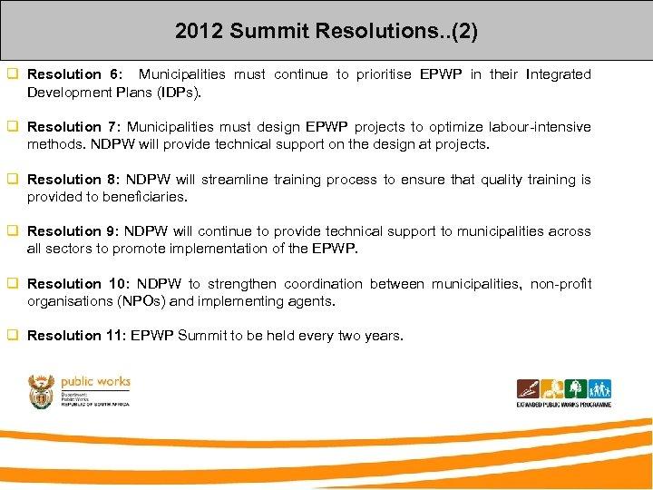 2012 Summit Resolutions. . (2) q Resolution 6: Municipalities must continue to prioritise EPWP