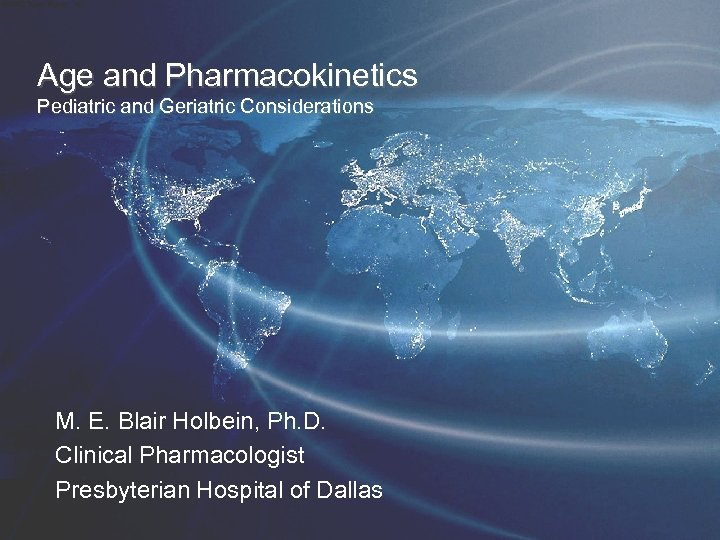 Age and Pharmacokinetics Pediatric and Geriatric Considerations M. E. Blair Holbein, Ph. D. Clinical