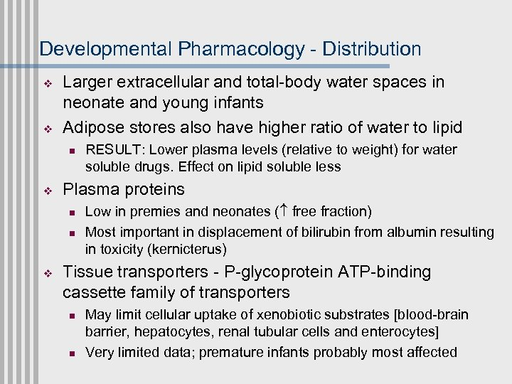 Developmental Pharmacology - Distribution v v Larger extracellular and total-body water spaces in neonate