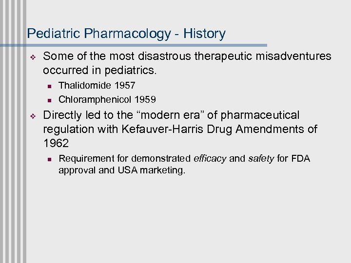 Pediatric Pharmacology - History v Some of the most disastrous therapeutic misadventures occurred in
