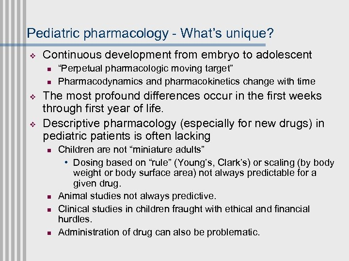 Pediatric pharmacology - What's unique? v Continuous development from embryo to adolescent n n