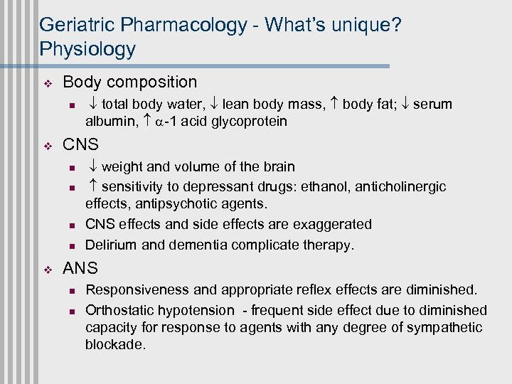 Geriatric Pharmacology - What's unique? Physiology v Body composition n v CNS n n