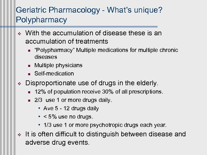 Geriatric Pharmacology - What's unique? Polypharmacy v With the accumulation of disease these is