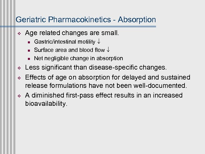 Geriatric Pharmacokinetics - Absorption v Age related changes are small. n n n v