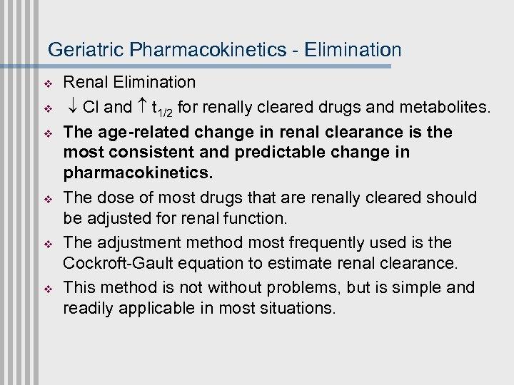 Geriatric Pharmacokinetics - Elimination v v v Renal Elimination Cl and t 1/2 for