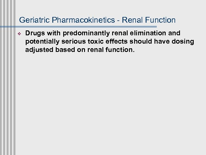Geriatric Pharmacokinetics - Renal Function v Drugs with predominantly renal elimination and potentially serious
