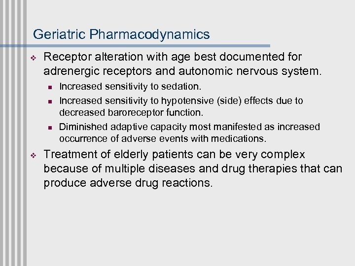 Geriatric Pharmacodynamics v Receptor alteration with age best documented for adrenergic receptors and autonomic