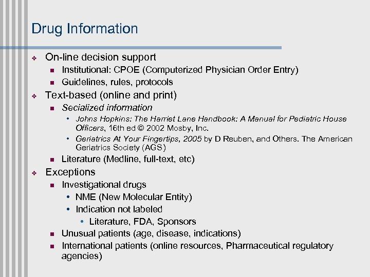 Drug Information v On-line decision support n n v Institutional: CPOE (Computerized Physician Order