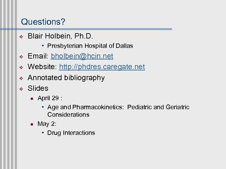 Questions? v Blair Holbein, Ph. D. • Presbyterian Hospital of Dallas v v Email: