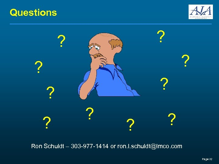 Questions ? ? ? Ron Schuldt – 303 -977 -1414 or ron. l. schuldt@lmco.