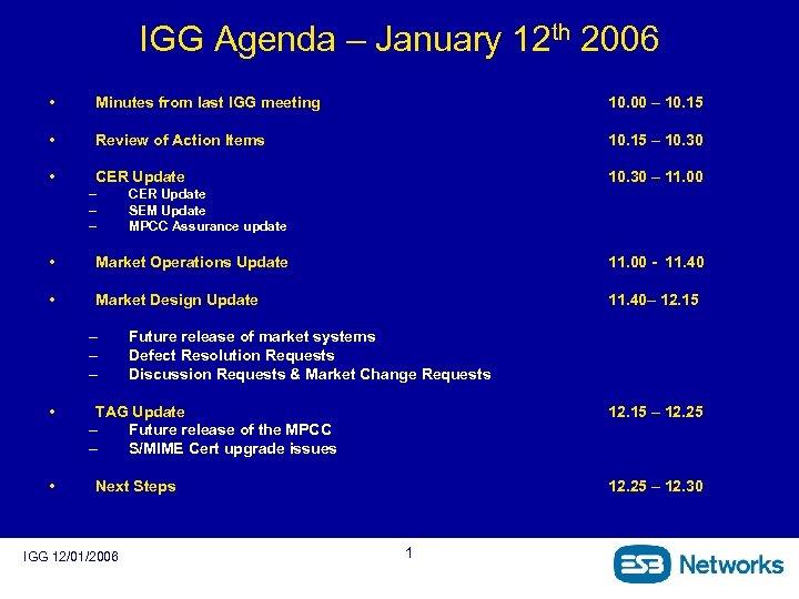 IGG Agenda – January 12 th 2006 • Minutes from last IGG meeting 10.