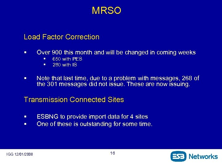 MRSO Load Factor Correction § Over 900 this month and will be changed in