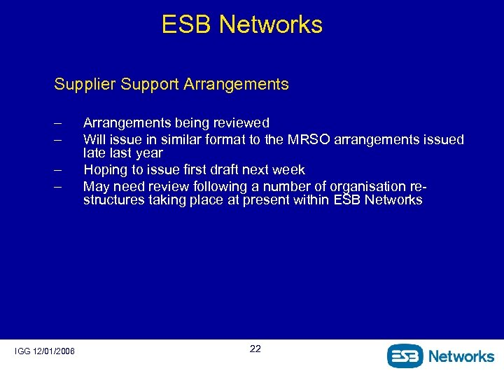 ESB Networks Supplier Support Arrangements – – IGG 12/01/2006 Arrangements being reviewed Will issue