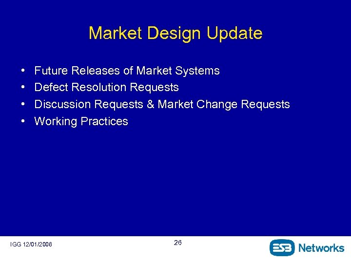 Market Design Update • • Future Releases of Market Systems Defect Resolution Requests Discussion