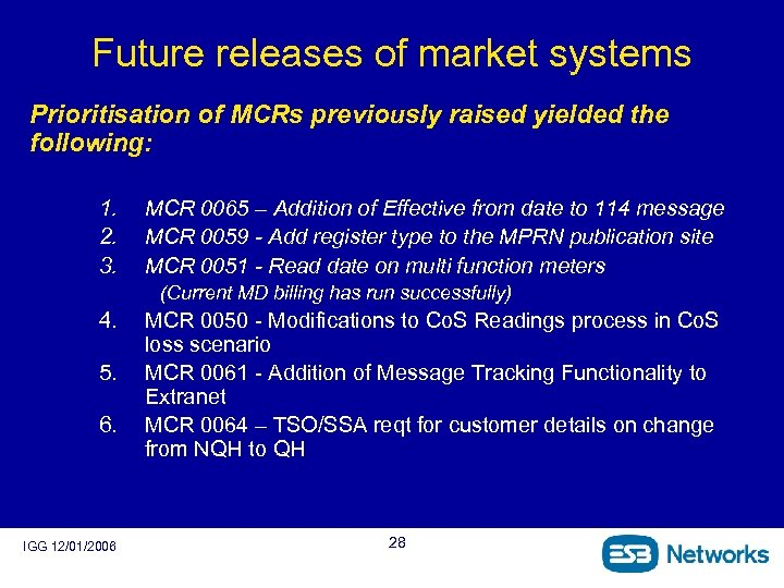 Future releases of market systems Prioritisation of MCRs previously raised yielded the following: 1.