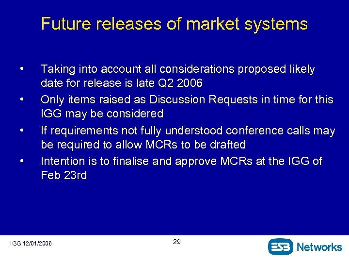 Future releases of market systems • • Taking into account all considerations proposed likely