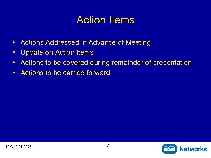 Action Items • • Actions Addressed in Advance of Meeting Update on Action Items