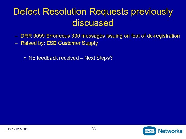 Defect Resolution Requests previously discussed – DRR 0099 Erroneous 300 messages issuing on foot