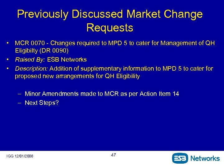 Previously Discussed Market Change Requests • MCR 0070 - Changes required to MPD 5