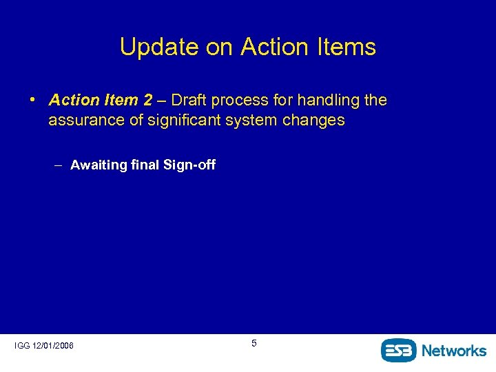 Update on Action Items • Action Item 2 – Draft process for handling the