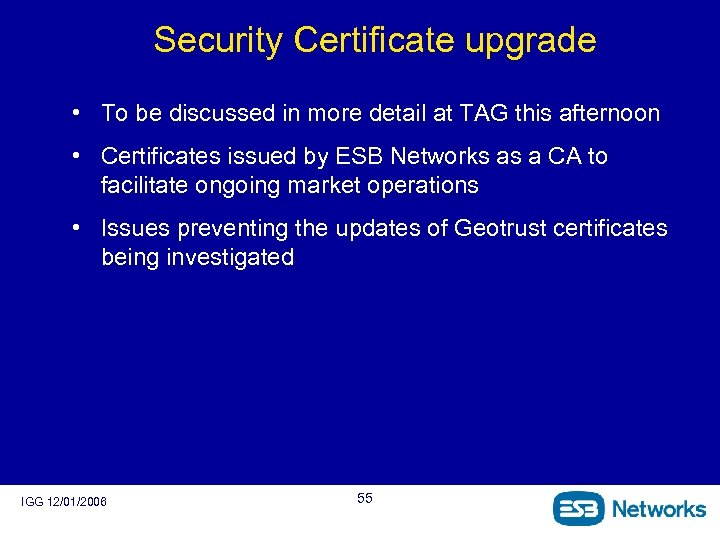 Security Certificate upgrade • To be discussed in more detail at TAG this afternoon