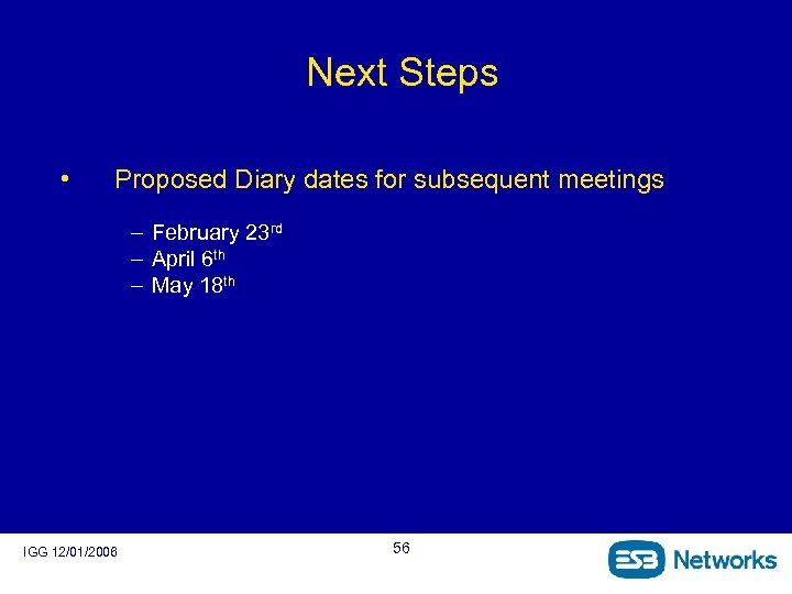 Next Steps • Proposed Diary dates for subsequent meetings – February 23 rd –