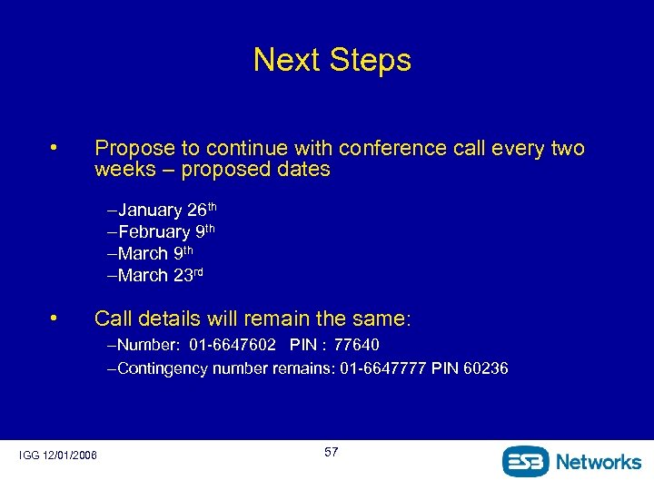 Next Steps • Propose to continue with conference call every two weeks – proposed