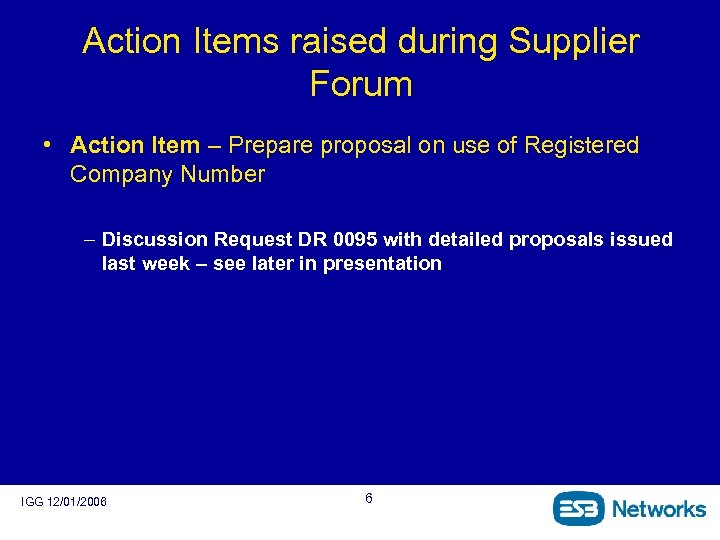 Action Items raised during Supplier Forum • Action Item – Prepare proposal on use