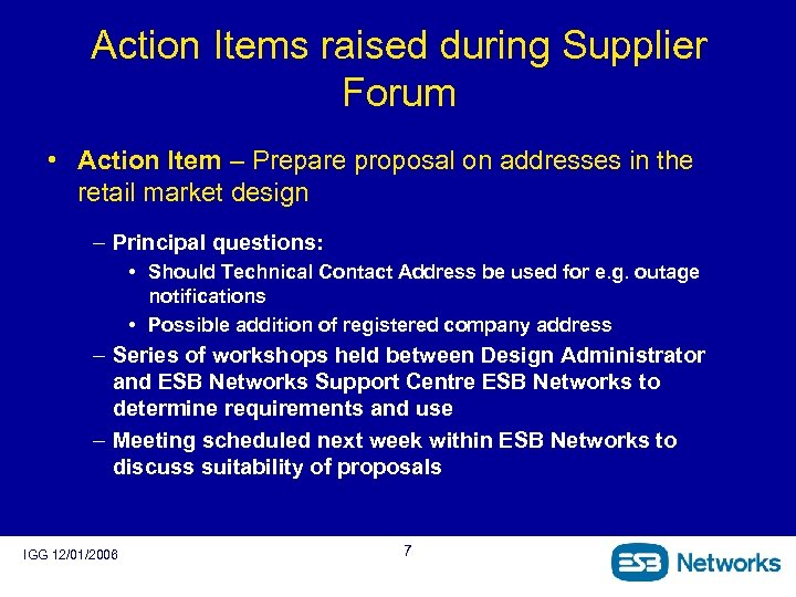 Action Items raised during Supplier Forum • Action Item – Prepare proposal on addresses