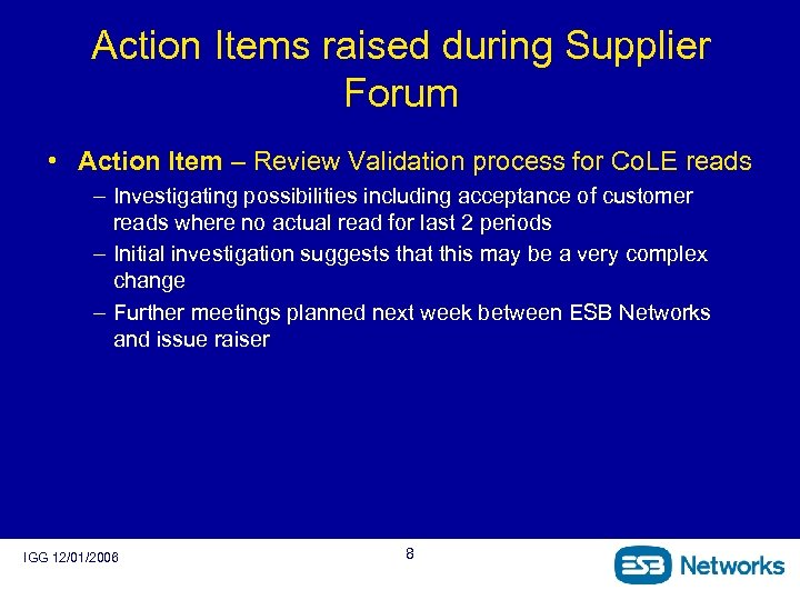 Action Items raised during Supplier Forum • Action Item – Review Validation process for