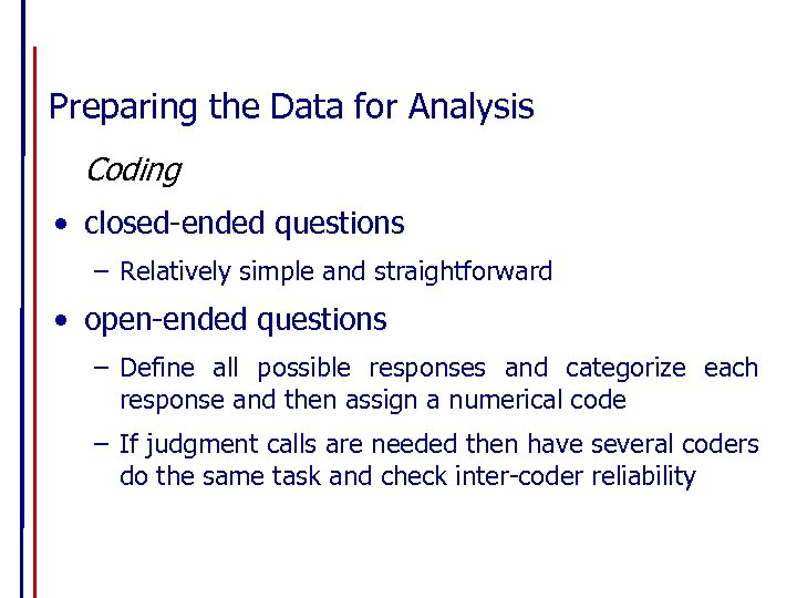 Preparing the Data for Analysis Coding • closed-ended questions – Relatively simple and straightforward
