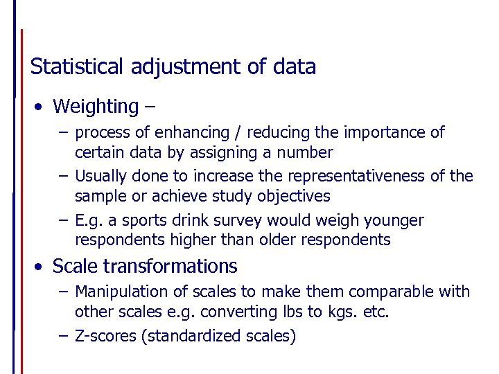 Statistical adjustment of data • Weighting – – process of enhancing / reducing the