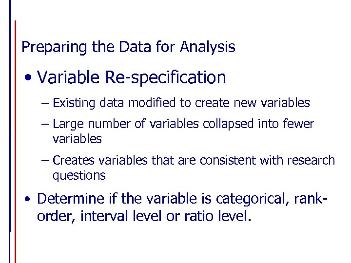 Preparing the Data for Analysis • Variable Re-specification – Existing data modified to create
