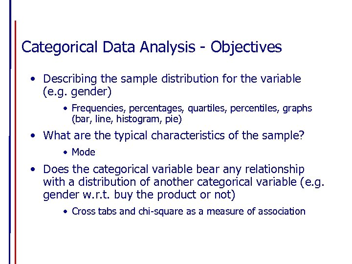 Categorical Data Analysis - Objectives • Describing the sample distribution for the variable (e.
