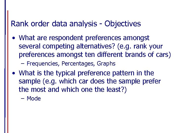 Rank order data analysis - Objectives • What are respondent preferences amongst several competing