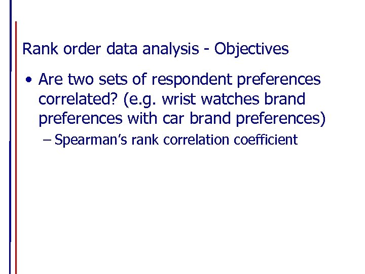 Rank order data analysis - Objectives • Are two sets of respondent preferences correlated?