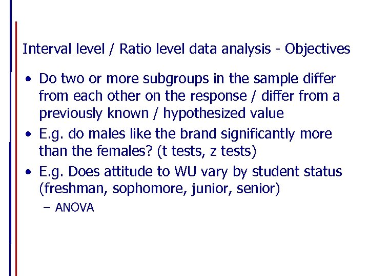 Interval level / Ratio level data analysis - Objectives • Do two or more