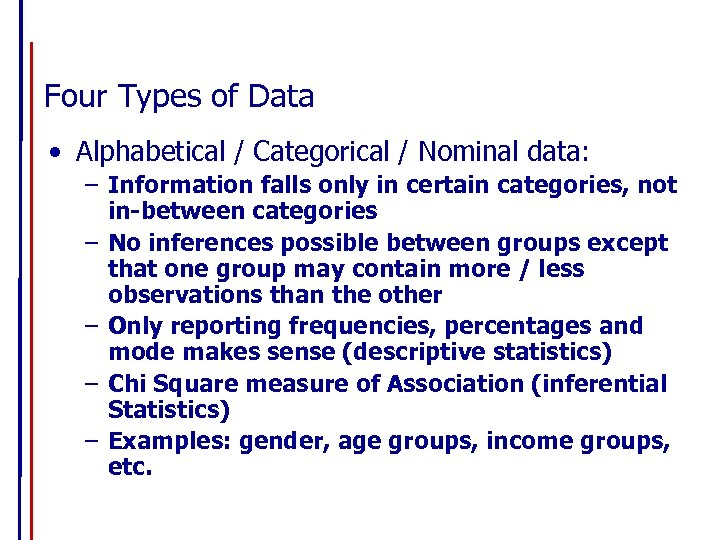 Four Types of Data • Alphabetical / Categorical / Nominal data: – Information falls