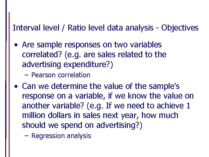 Interval level / Ratio level data analysis - Objectives • Are sample responses on