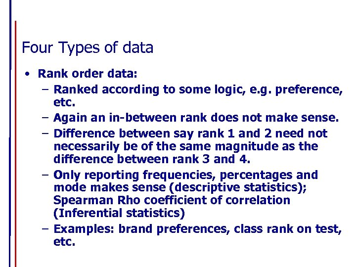 Four Types of data • Rank order data: – Ranked according to some logic,