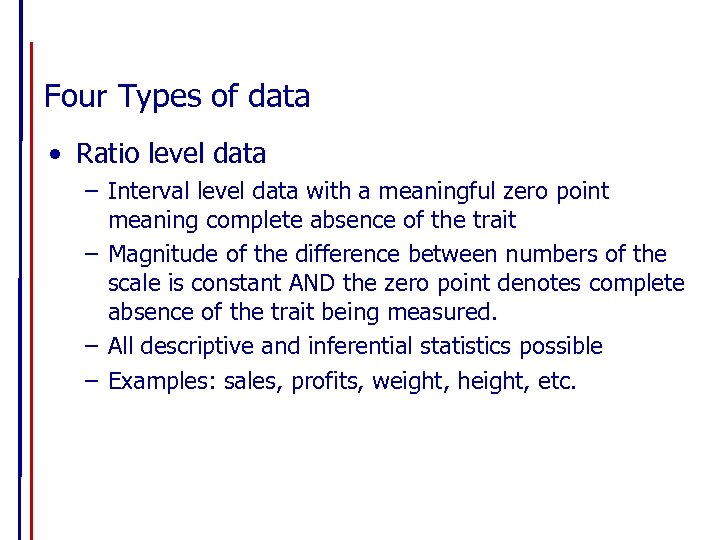 Four Types of data • Ratio level data – Interval level data with a