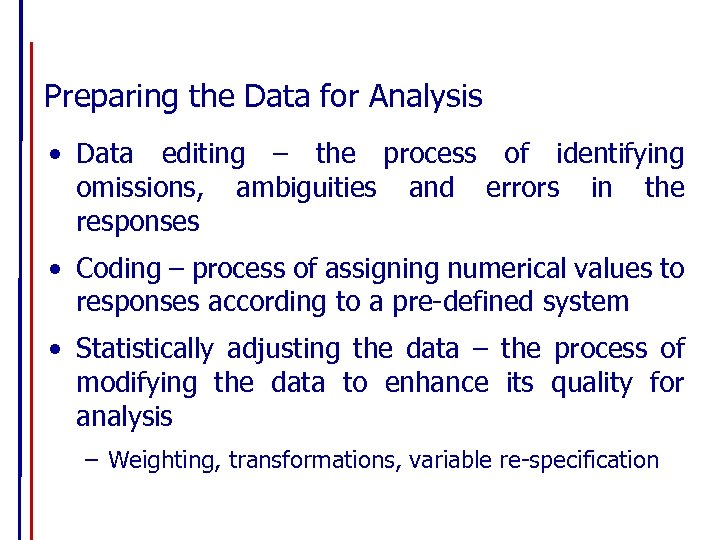Preparing the Data for Analysis • Data editing – the process of identifying omissions,