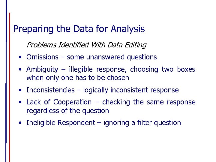 Preparing the Data for Analysis Problems Identified With Data Editing • Omissions – some