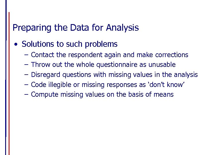 Preparing the Data for Analysis • Solutions to such problems – – – Contact