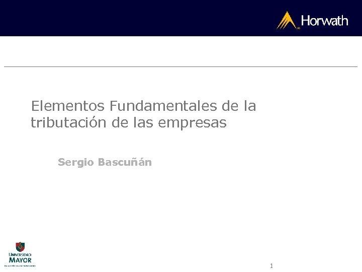 Elementos Fundamentales de la tributación de las empresas Sergio Bascuñán 1