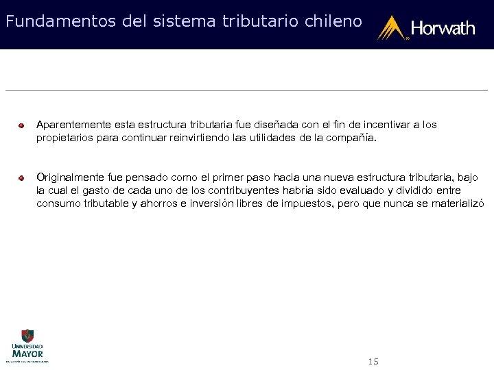 Fundamentos del sistema tributario chileno Aparentemente esta estructura tributaria fue diseñada con el fin