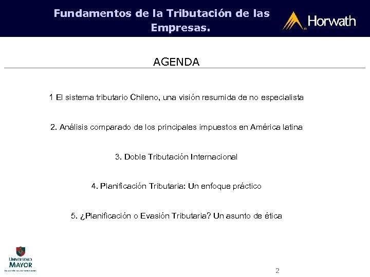 Fundamentos de la Tributación de las Empresas. AGENDA 1 El sistema tributario Chileno, una