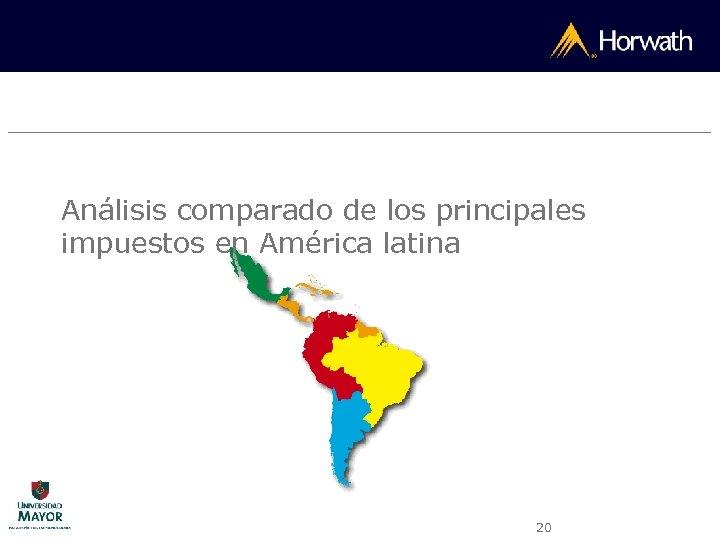 Análisis comparado de los principales impuestos en América latina 20